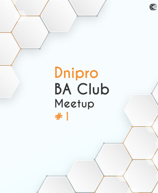 IT Network Dnipro BA Club Meetup #1