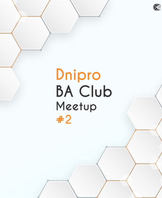 IT Network Dnipro BA Club Meetup #2